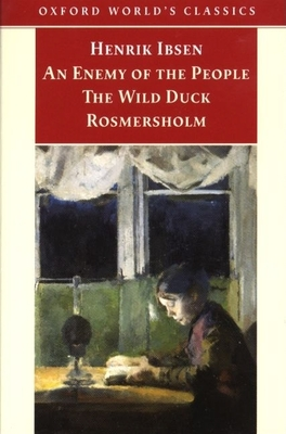 An Enemy of the People; The Wild Duck; Rosmersholm - Ibsen, Henrik, and McFarlane, James (Translated by)