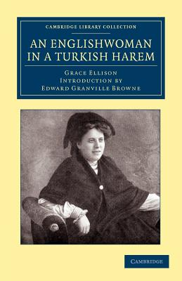 An Englishwoman in a Turkish Harem - Ellison, Grace, and Browne, Edward Granville (Introduction by)