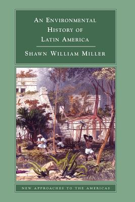 An Environmental History of Latin America - Miller, Shawn William