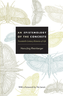 An Epistemology of the Concrete: Twentieth-Century Histories of Life - Rheinberger, Hans-Jorg