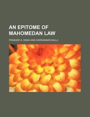 An Epitome of Mahomedan Law - Rana, Framjee A