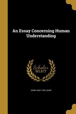 An Essay Concerning Human Understanding - Locke, John 1632-1704