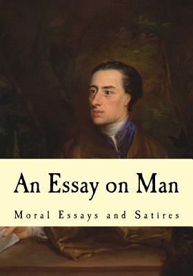 An Essay on Man: Moral Essays and Satires - Pope, Alexander