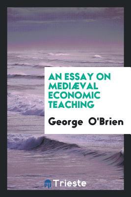An Essay on Mediaeval Economic Teaching - O'Brien, George
