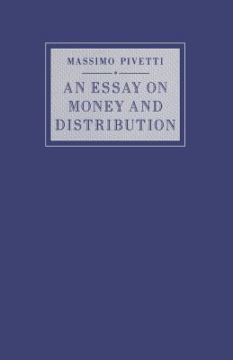 An Essay on Money and Distribution - Pivetti, Massimo
