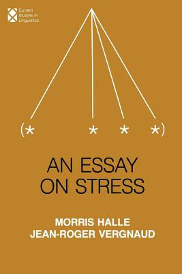 An Essay on Stress - Halle, Morris, and Vergnaud, Jean-Roger, Dr.