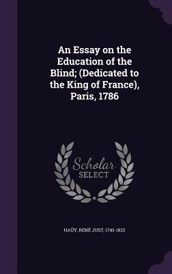 An Essay on the Education of the Blind; (Dedicated to the King of France), Paris, 1786 - Hauy, Rene Just 1743-1822 (Creator)