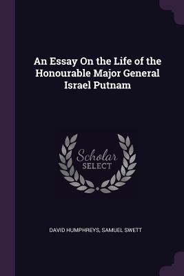 An Essay on the Life of the Honourable Major General Israel Putnam - Humphreys, David, and Swett, Samuel