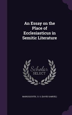 An Essay on the Place of Ecclesiasticus in Semitic Literature - D S (David Samuel), Margoliouth