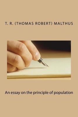 An Essay on the Principle of Population - Malthus, T R (Thomas Robert)