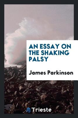 An Essay on the Shaking Palsy - Parkinson, James