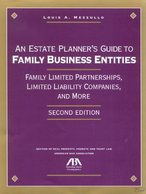 An Estate Planner's Guide to Family Business Entities, 2nd Edition: Family Limited Partnerships, Limited Liability Companies, and More - Mezzullo, Louis A, and Mezzello, Louis A