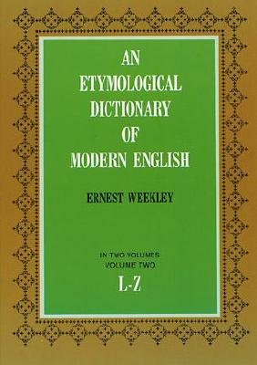 An Etymological Dictionary of Modern English, Vol. 2 - Weekley, Ernest