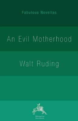 An Evil Motherhood: An Impressionist Novel - Ruding, Walt