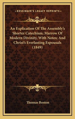 An Explication of the Assembly's Shorter Catechism; Marrow of Modern Divinity, with Notes; And Christ's Everlasting Espousals (1849) - Boston, Thomas
