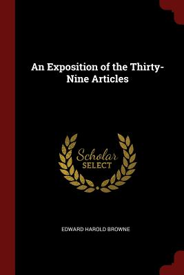 An Exposition of the Thirty-Nine Articles - Browne, Edward Harold