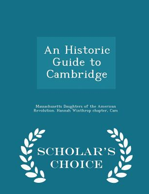 An Historic Guide to Cambridge - Scholar's Choice Edition - Massachusetts Daughters of the American (Creator)