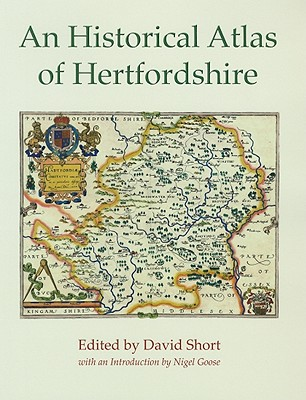 An Historical Atlas of Hertfordshire - Short, David (Editor), and Thompson, Kate (Editor), and Bryant, Stewart (Editor)