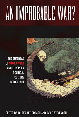An Improbable War?: The Outbreak of World War I and European Political Culture before 1914 - Afflerbach, Holger (Editor), and Stevenson, David (Editor)