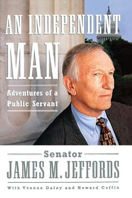 An Independent Man: Adventures of a Public Servant - Jeffords, James M, and Daley, Yvonne, and Coffin, Howard