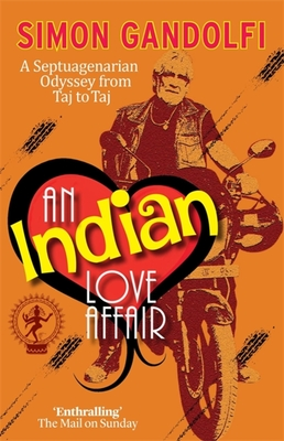 An Indian Love Affair: A Septuagenerian Odyssey from Taj to Taj - Gandolfi, Simon