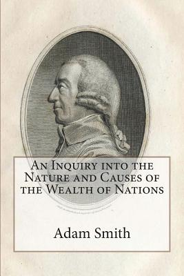 An Inquiry into the Nature and Causes of the Wealth of Nations - Smith, Adam