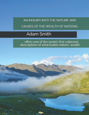 An Inquiry Into the Nature and Causes of the Wealth of Nations. - Smith, Adam