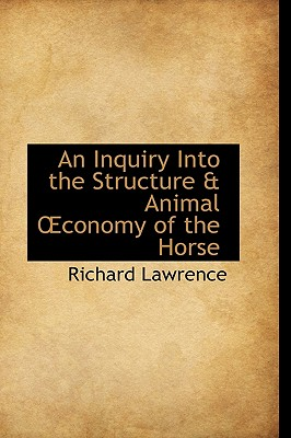 An Inquiry Into the Structure & Animal Conomy of the Horse - Lawrence, Richard, Dr.