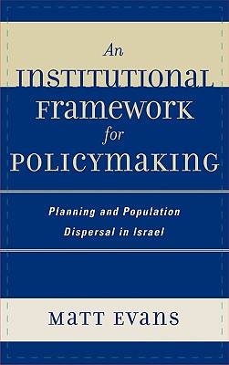 An Institutional Framework for Policymaking: Planning and Population Dispersal in Israel - Evans, Matt