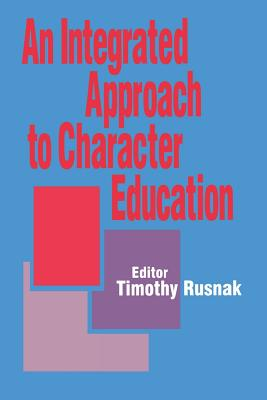 An Integrated Approach to Character Education - Rusnak, Timothy G (Editor)