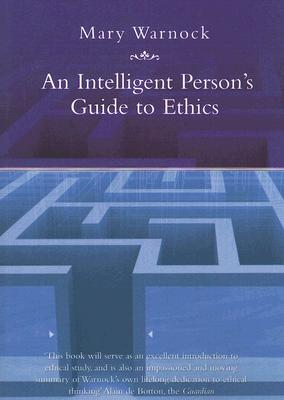 An Intelligent Person's Guide to Ethics - Warnock, Mary
