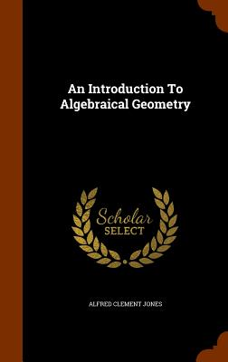 An Introduction to Algebraical Geometry - Jones, Alfred Clement