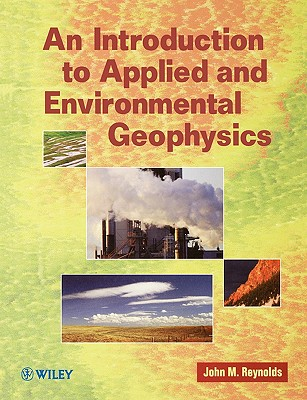 An Introduction to Applied and Environmental Geophysics - Reynolds, John M