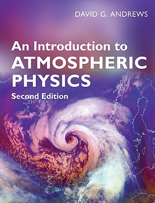 An Introduction to Atmospheric Physics - Andrews, David G