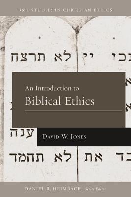 An Introduction to Biblical Ethics - Jones, David W