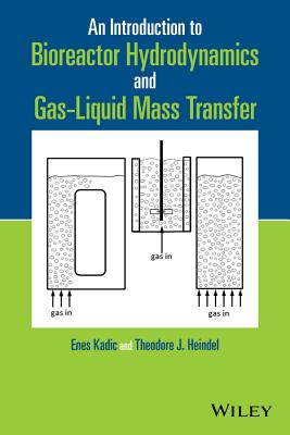 An Introduction to Bioreactor Hydrodynamics and Gas-Liquid Mass Transfer - Kadic, Enes