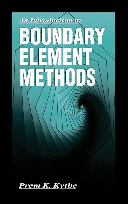 An Introduction to Boundary Element Methods - Kythe, Prem K