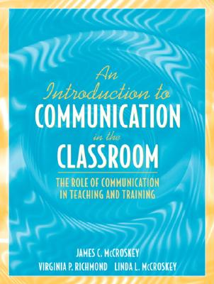 An Introduction to Communication in the Classroom: The Role of Communication in Teaching and Training - Richmond, Virginia P, and McCroskey, James C