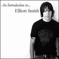 An  Introduction to Elliott Smith - Elliott Smith