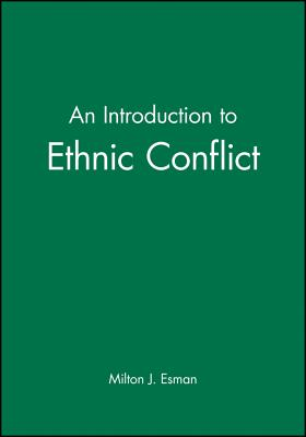 An Introduction to Ethnic Conflict - Esman, Milton J