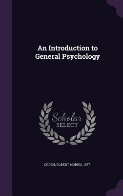An Introduction to General Psychology - Ogden, Robert Morris