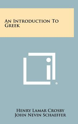 An Introduction to Greek - Crosby, Henry Lamar, and Schaeffer, John Nevin