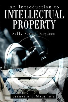 An Introduction to Intellectual Property: Essays and Materials - Dabydeen, Sally Ramage