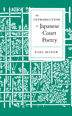 An Introduction to Japanese Court Poetry - Miner, Earl