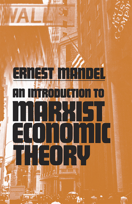 An Introduction to Marxist Economic Theory - Mandel, Ernest