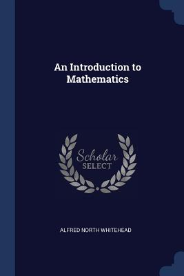 An Introduction to Mathematics - Whitehead, Alfred North