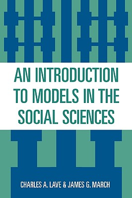 An Introduction to Models in the Social Sciences - Lave, Charles A, and March, James G