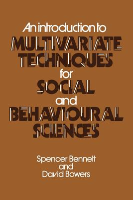 An Introduction to Multivariate Techniques for Social and Behavioural Sciences - Bennett, Spencer