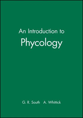 An Introduction to Phycology - South, G R