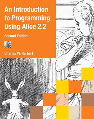 An Introduction to Programming Using Alice 2.2 - Herbert, Charles W